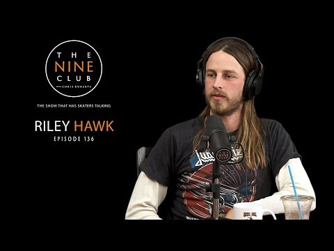 Riley Hawk | The Nine Club With Chris Roberts - Episode 136