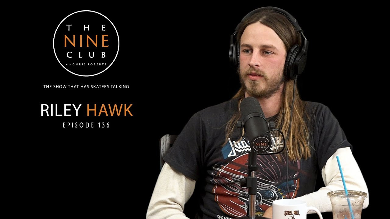 Riley Hawk | The Nine Club With Chris Roberts - Episode ...