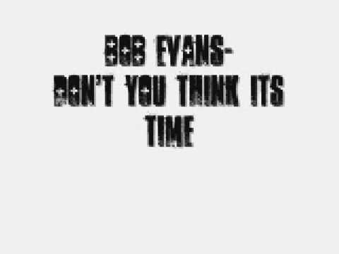 Bob Evans- Don't you think it's time