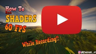 How to get Shaders mod with 60 fps no lag while recording