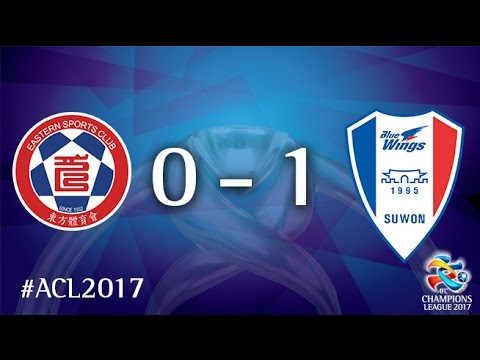 Eastern SC vs Suwon Samsung Bluewings (AFC Champions League 2017 : Group Stage - MD 2)