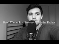 ZAYN ft. Taylor Swift-Don't Wanna Live Forever (50 Shades Darker) Cover