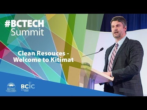 2017 #BCTECHSummit | Clean Resources - Welcome to Kitimat