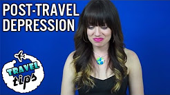TRAVEL ADVICE: Dealing With Post Travel Depression