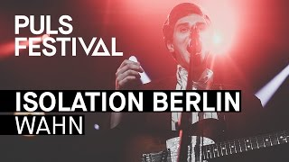 Isolation Berlin - Wahn (live beim PULS Festival 2016)