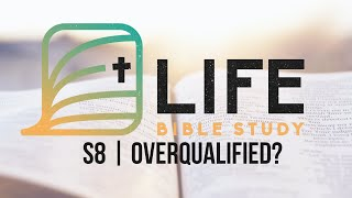 Life Bible Study S8 | Overqualified? | COVID-19 Edition