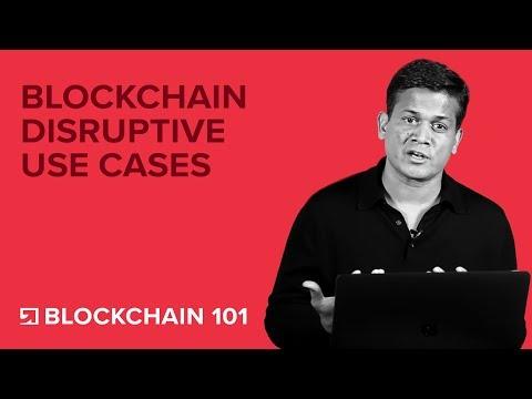 Blockchain Disruptive Use Cases - Blockchain Technology 101