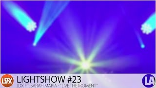 "Lightshow #23 - JDX ft. Sarah Maria - ""Live The Moment"""