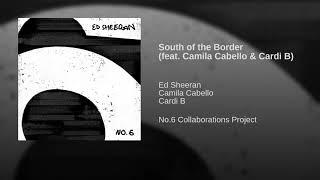Ed Sheeran - South of the Border (Audio) (feat. Camila Cabello & Cardi B)