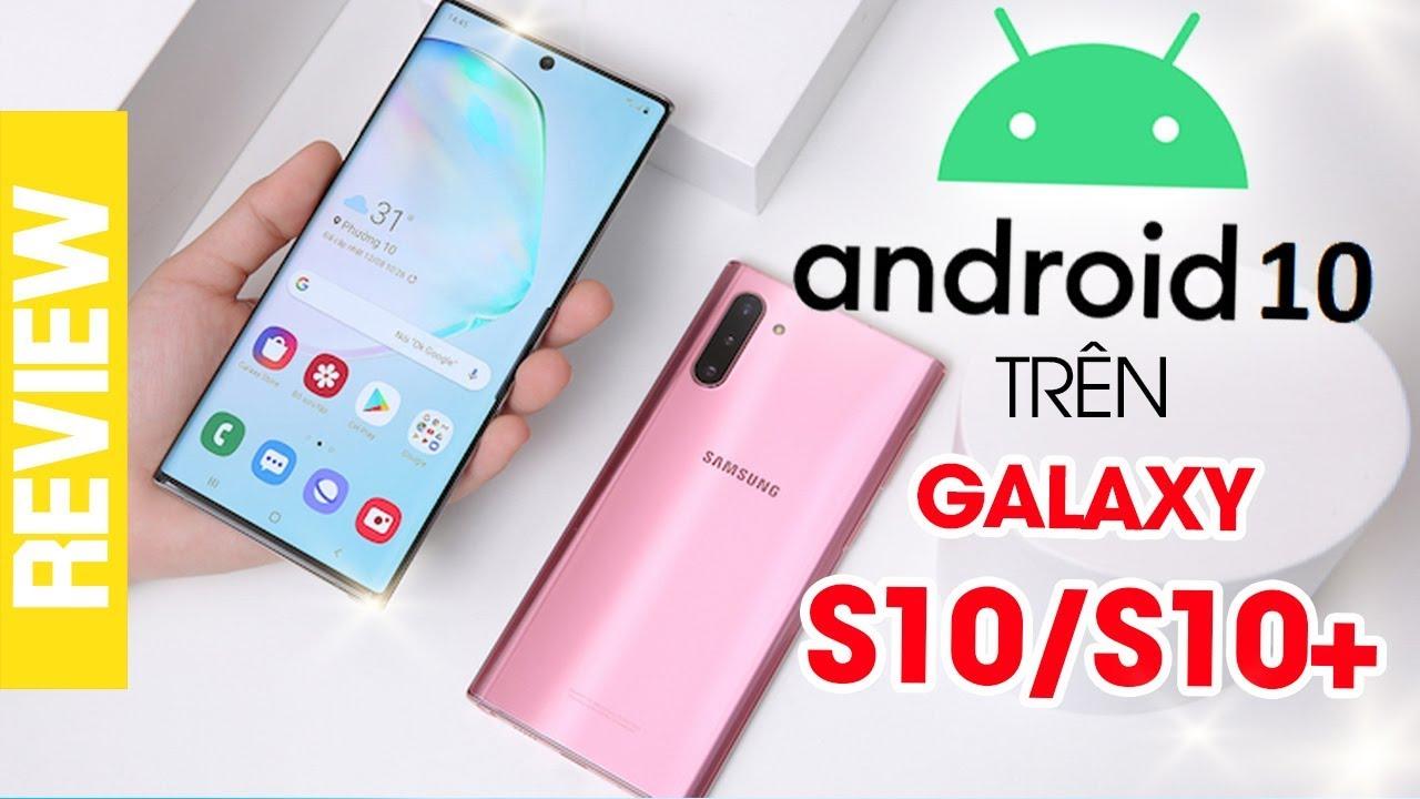 Cập nhật và trải nghiệm  Android 10 chính thức  trên thiết bị Samsung Galaxy