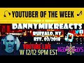 YOUTUBER OF THE WEEK - DANNYMIKREACTS