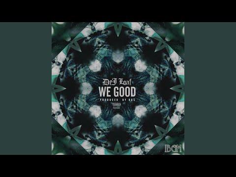 We Good