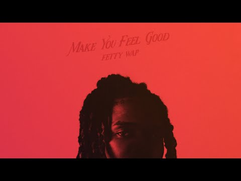 Fetty Wap - Make You Feel Good