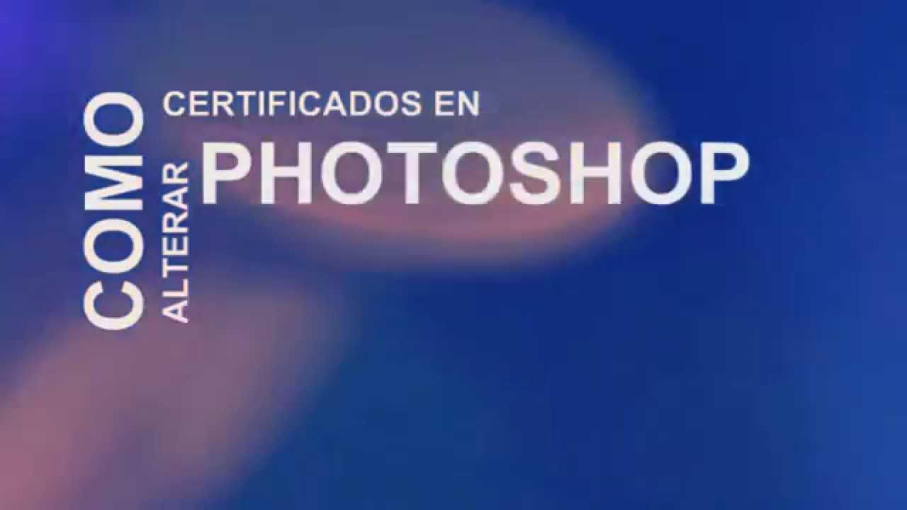 Como Falsificar Un Certificado En Photoshop Youtube