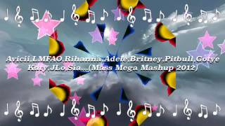 """Avicii,LMFAO,Rihanna,Adele,Britney,Pitbull,Gotye,Katy,JLo,Sia(Mass Mega Mashup 2012)"