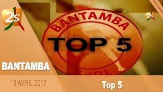 TOP 5 BANTAMBA DU 18 AVRIL 2017