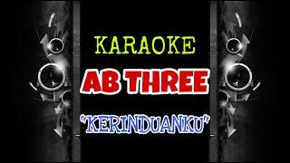 AB Three - Kerinduanku (Karaoke Tanpa Vokal)
