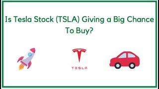 Is Tesla Stock (TSLA) Giving You a Big Chance to Buy?