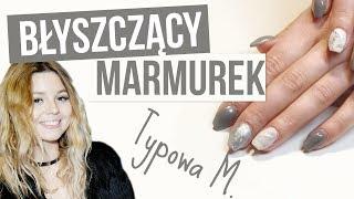 BŁYSZCZĄCY MARMUREK z Typowa M. - KaroLove Nails   Blogodynka