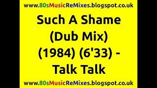 Such A Shame (Dub Mix) - Talk Talk