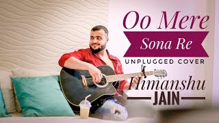 Oo Mere Sona Re Unplugged Romantic Love Version Full Song - Himanshu Jain.mp3