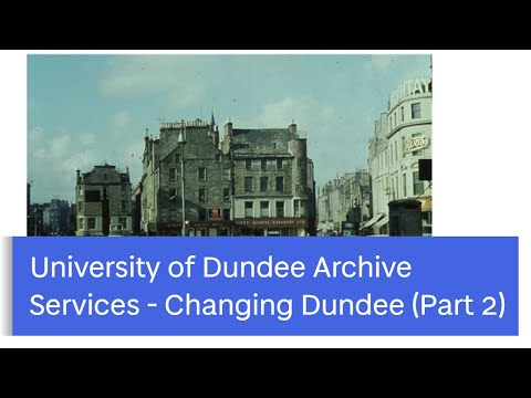 University Of Dundee | Archive Services | Changing Dundee (Part 2)