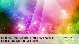 Boost Your Positivity with Colour Healing Meditation