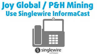Joy Global / P&H Mining Use Singlewire InformaCast and CallAware to Help Keep Workers Safe