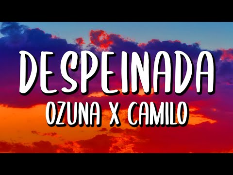 Ozuna Ft. Camilo – Despeinada (Letra/Lyrics)