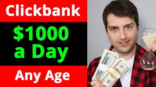 How to Make $1000 a Day Online w/ Clickbank (At Any Age)