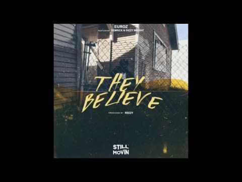 Euroz  They Believe Feat  Demrick & Dizzy Wright Prod  By Reezy New Song