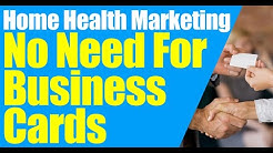 Home Health Marketing | No need for Business Cards | Home Care Marketing