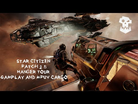 Star Citizen Patch 2.5 Hanger Tour, Gamplay and MPUV Cargo