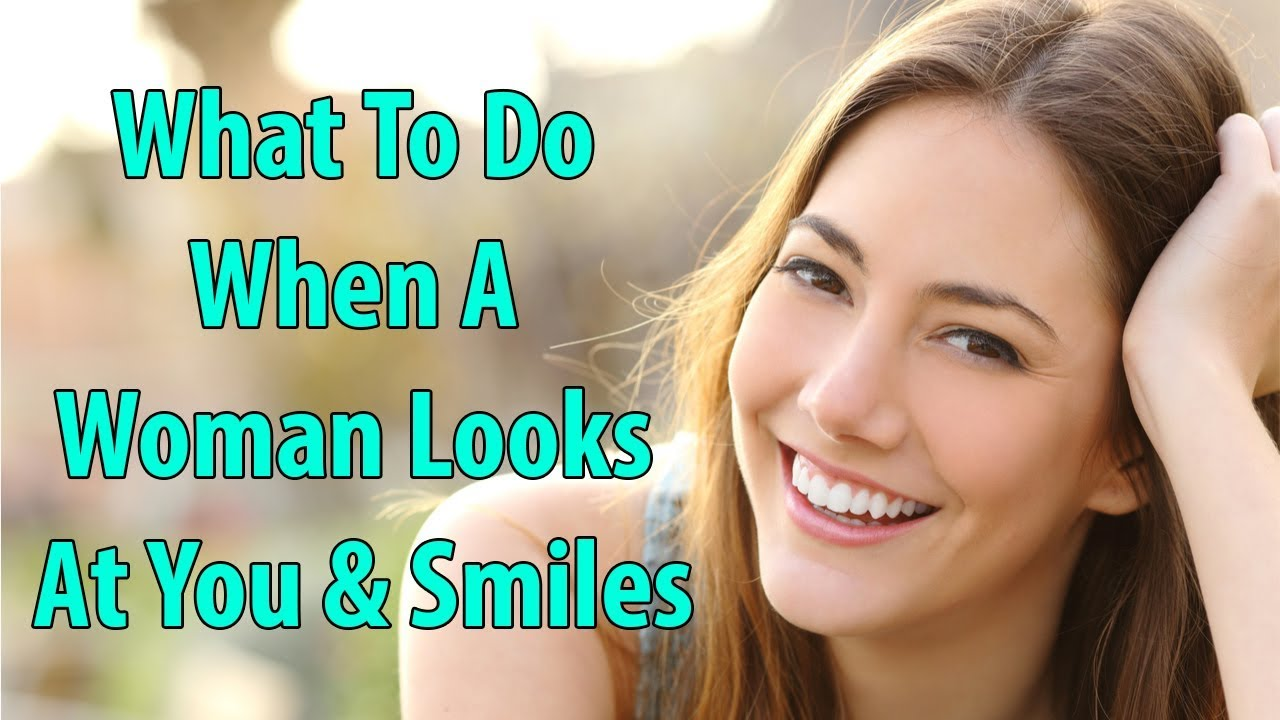 What To Do When A Woman Looks At You Smiles Youtube