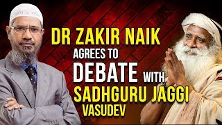 Dr Zakir Naik Agrees to Debate with Sadhguru Jaggi Vasudev