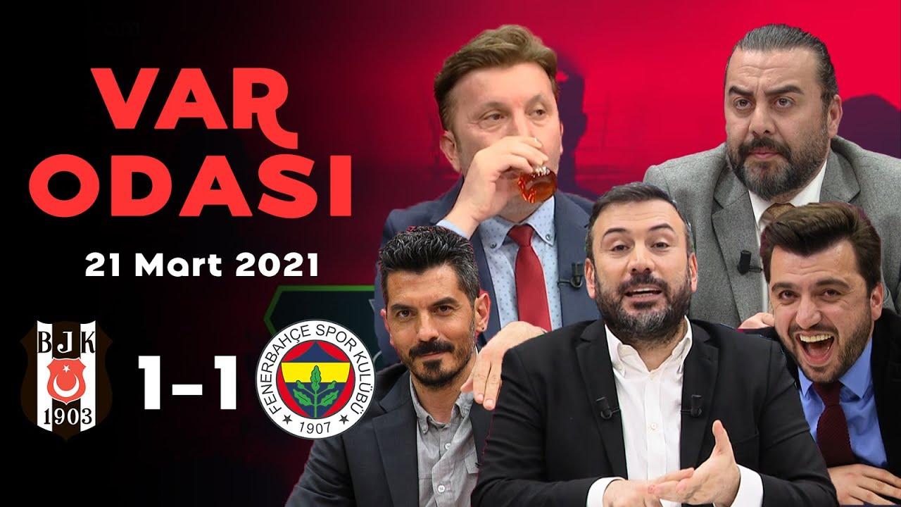 Beşiktaş-Fenerbahçe derbisinde galibiyet çıkmadı! – Ertem Şener ile VAR Odası – 21 Mart 2021