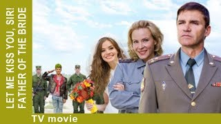 Let Me Kiss You, Sir! Father of the Bride. Russian Movie. Comedy. StarMediaEN