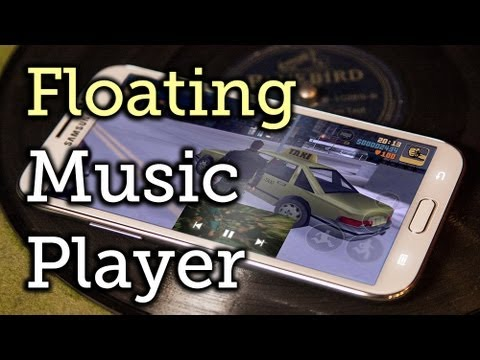 Play & Control Music from Anywhere with a Floating Widget - Samsung Galaxy Note 2 [How-To]