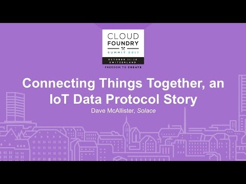 Connecting Things Together, an IoT Data Protocol Story - Dave McAllister, Solace