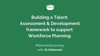 Building a Talent Assessment and Development framework to support Workforce Planning