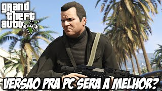 GTA V para PC será a melhor versão do jogo?