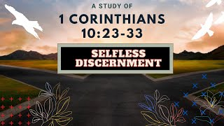 Selfless Discernment 1Corinthians 10:23-33