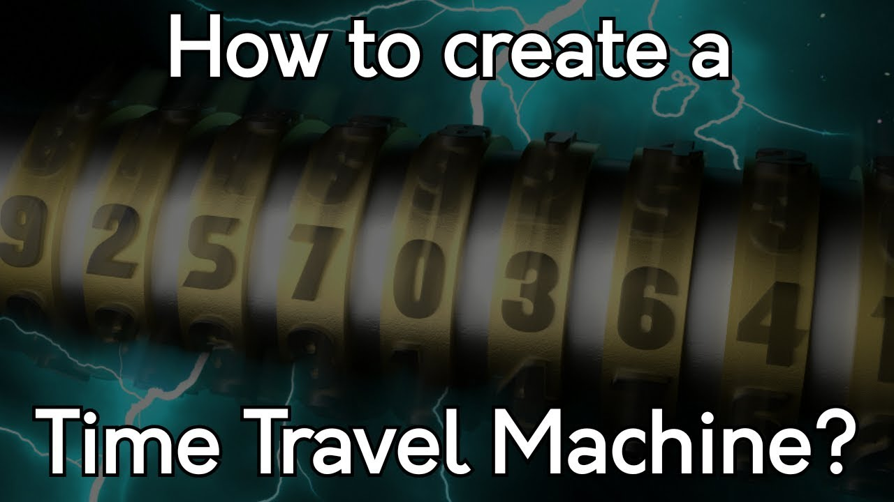 How to create a Time Travel Machine? (Past Travel) - YouTube