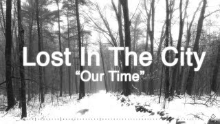 "Lost In The City-""Our Time"" (Lyric Video)"