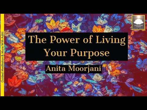 Anita Moorjani |The Power of Living Your Purpose