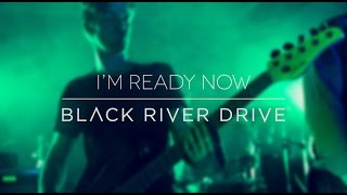 I M Ready Now Black River Drive Studio Performance