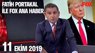 11 Ekim 2019 Fatih Portakal ile FOX Ana Haber