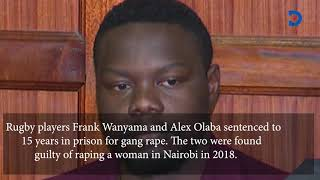Rugby players Alex Olaba and Frank Wanyama sentenced to 15 years in prison for gang rape| Breaking