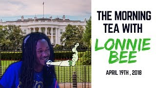 The Morning Tea With Lonnie Bee - 4/19/18