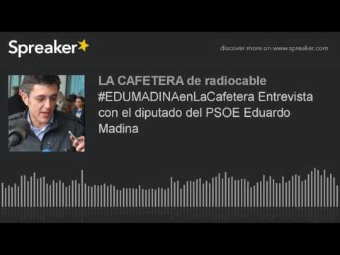 #EDUMADINAenLaCafetera Entrevista con el diputado del PSOE Eduardo Madina
